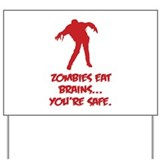 Zombies eat brains... You're safe. Yard Sign