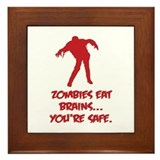 Zombies eat brains... You're safe. Framed Tile
