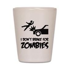 I don't break for zombies Shot Glass