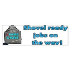 Obama Care Shovel Ready Bumper Sticker