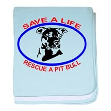 SAVE A LIFE RESCUE A PIT BULL baby blanket