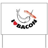 I love bacon narwhal Yard Sign