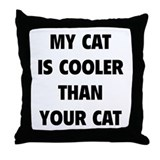 My Cat Is Cooler Than Your Cat Throw Pillow