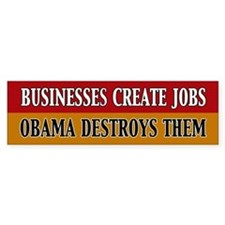 Business Creates Jobs Obama Destroys Them Bumper Sticker