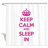 Keep calm and sleep in Shower Curtain