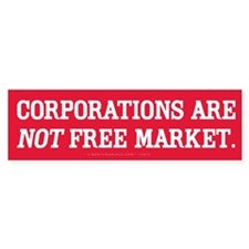 Corporations Arent Free Market Bumper Sticker