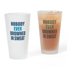 Nobody Ever Drowned in Sweat Drinking Glass