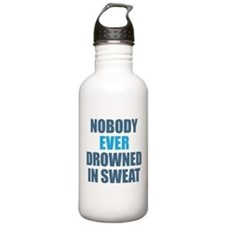 Nobody Ever Drowned in Sweat Water Bottle