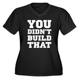 You Didn't Build That Women's Plus Size V-Neck Dar