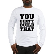 You Didn't Build That Long Sleeve T-Shirt