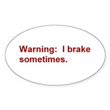 Warning: I brake . . . Decal
