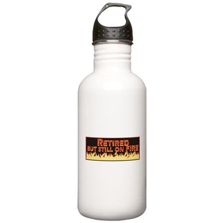 Retired But Still On Fire Stainless Water Bottle 1