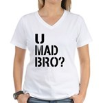 U Mad Bro Shirt Women's V-Neck T-Shirt