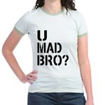 U Mad Bro Shirt Jr. Ringer T-Shirt