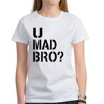 U Mad Bro Shirt Women's T-Shirt