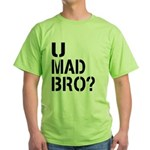 U Mad Bro Shirt Green T-Shirt