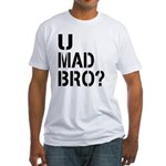 U Mad Bro Shirt Fitted T-Shirt