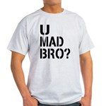 U Mad Bro Shirt Light T-Shirt