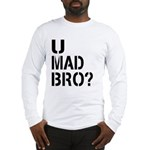 U Mad Bro Shirt Long Sleeve T-Shirt