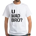 U Mad Bro Shirt White T-Shirt