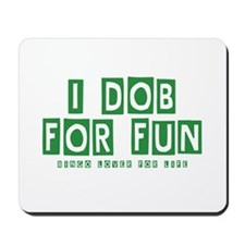 I Dob For Fun Mousepad