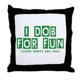 I Dob For Fun Throw Pillow