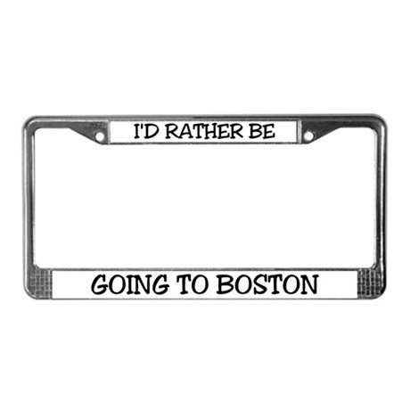 Rather Be Going to Boston License Plate Frame
