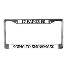 Rather Be Going to Snowmass License Plate Frame