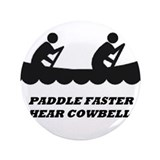 "Paddle Faster I Hear Cowbells 3.5"" Button"