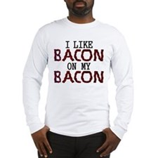 I Like Bacon on my Bacon Long Sleeve T-Shirt