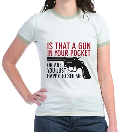 gun in your pocket Jr. Ringer T-Shirt