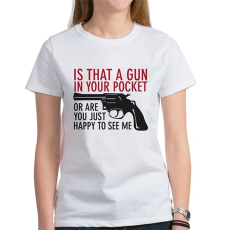 gun in your pocket Women's T-Shirt