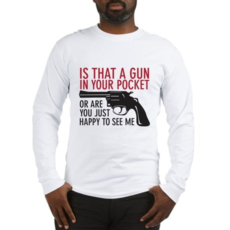 gun in your pocket Long Sleeve T-Shirt