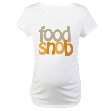 Food Snob Maternity T-Shirt