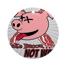 Make Bacon not War! Ornament (Round)