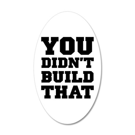 You Didnt Build That 35x21 Oval Wall Decal