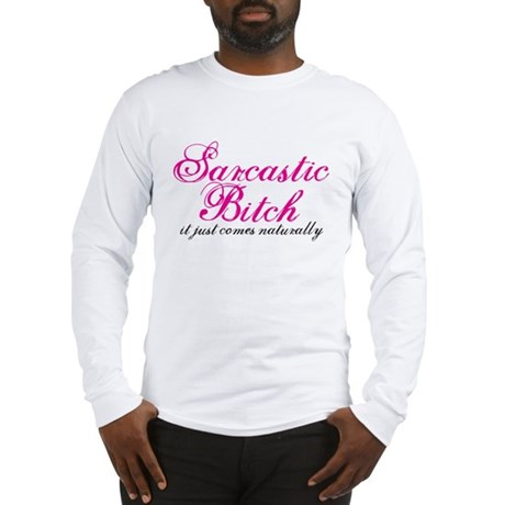 sarcastic bitch Long Sleeve T-Shirt