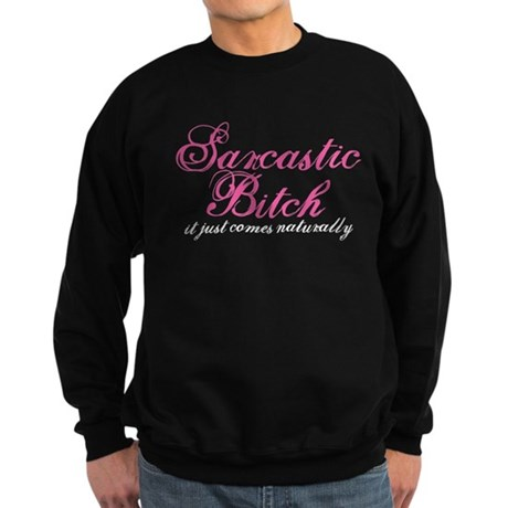 sarcastic bitch Sweatshirt (dark)