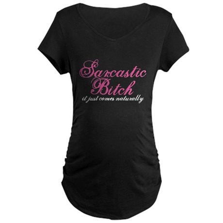 sarcastic bitch Maternity Dark T-Shirt