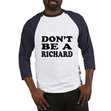 Dont be a Richard - Shirt Baseball Jersey