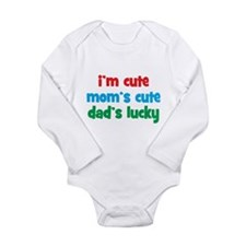 Im Cute, Moms Cute, Dads Lucky Long Sleeve Infant