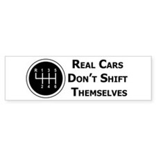Real Cars Don't Shift Themselves (wht) Bumper Stickers