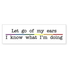 Let Go Of My Ears Bumper Bumper Sticker