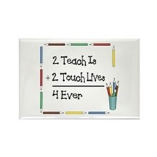 2 Teach Is 2 Touch Lives 4 Ev Rectangle Magnet