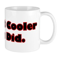 Be A Lot Cooler If You Did Small Mugs