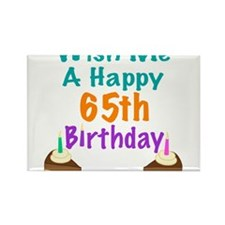 Wish me a happy 65th Birthday Rectangle Magnet