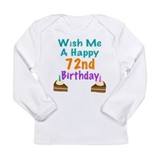 Wish me a happy 72nd Birthday Long Sleeve Infant T