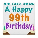 Wish me a happy 99th Birthday Tile Coaster