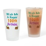 Wish me a happy 100th Birthday Drinking Glass