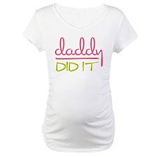 Daddy Did It Shirt